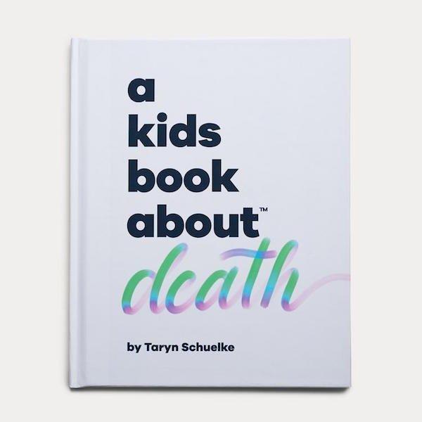 A Kids Book About Death by Taryn Schuelke
