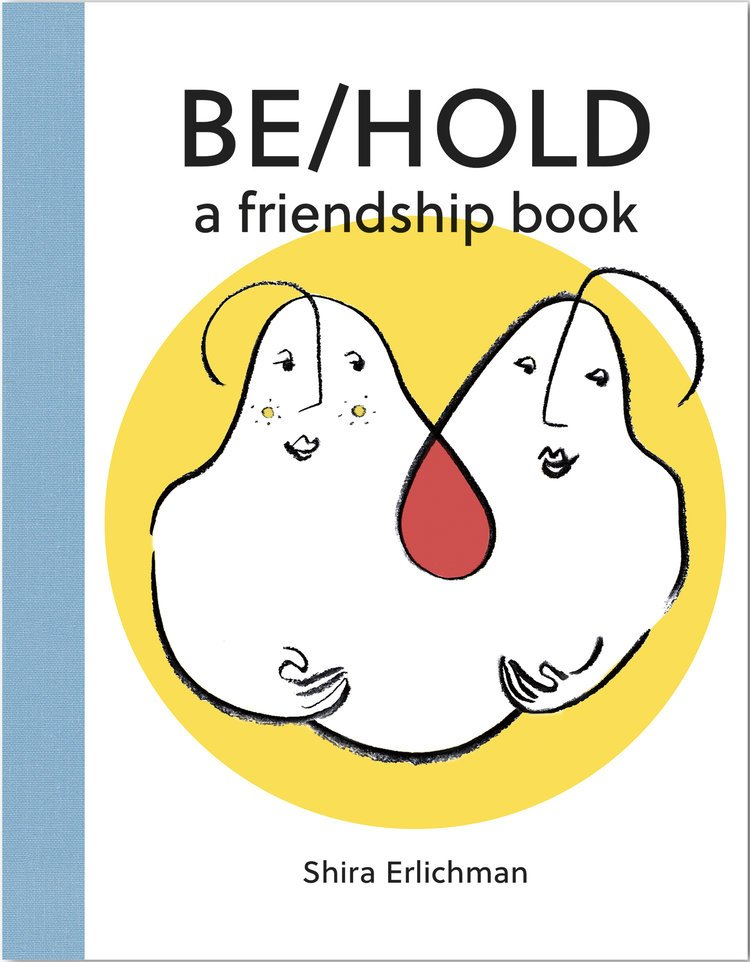 Be/Hold - A Friendship Book by Shira Erlichman