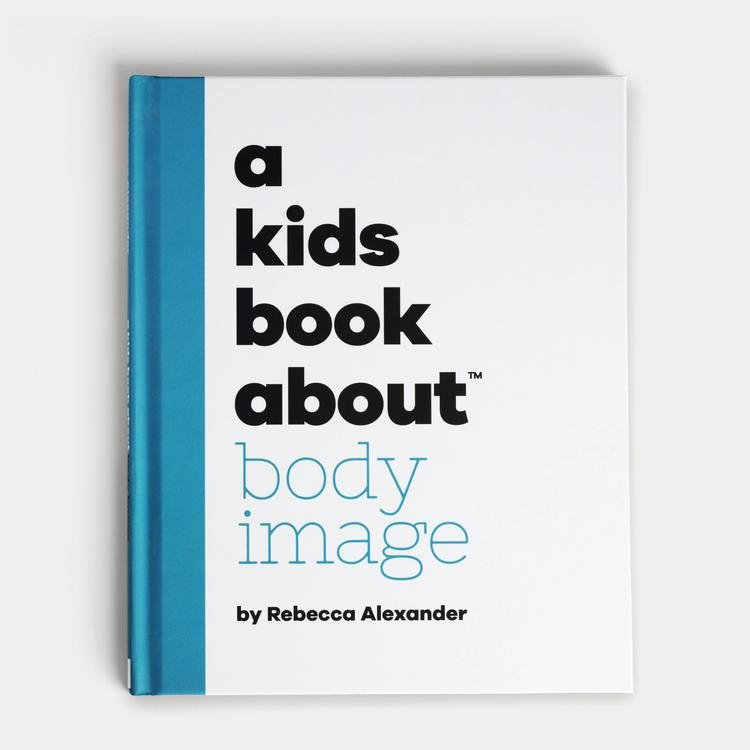 A Kids Book About Body Image by Rebecca Alexander