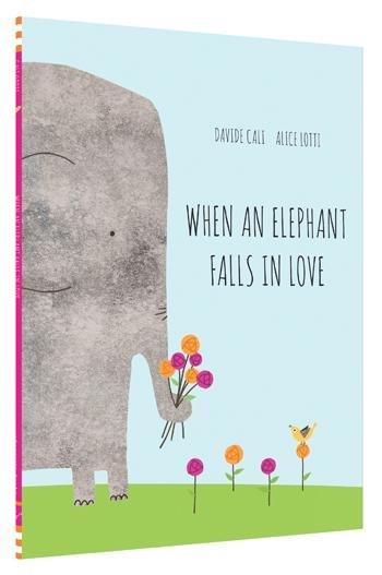 When an Elephant Falls In Love - Davide Cali and Alice Lotti