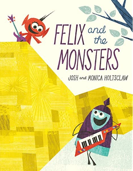 Felix And The Monsters by Josh + Monica Holtsclaw