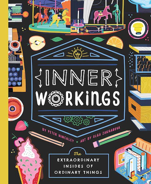 Inner Workings: The Extraordinary Insides of Ordinary Things by Peter Hinckley and Olga Zakharova