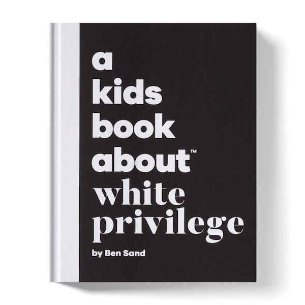 A Kids Book About White Privilege by Ben Sand