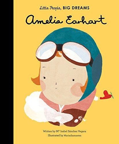 Little People, Big Dreams: Amelia Earhart by Ma Isabel Sanchez Vegara