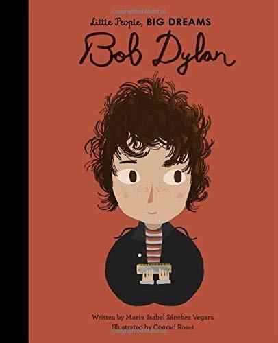 Little People, Big Dreams: Bob Dylan by Maria Isabel Sanchez Vegara