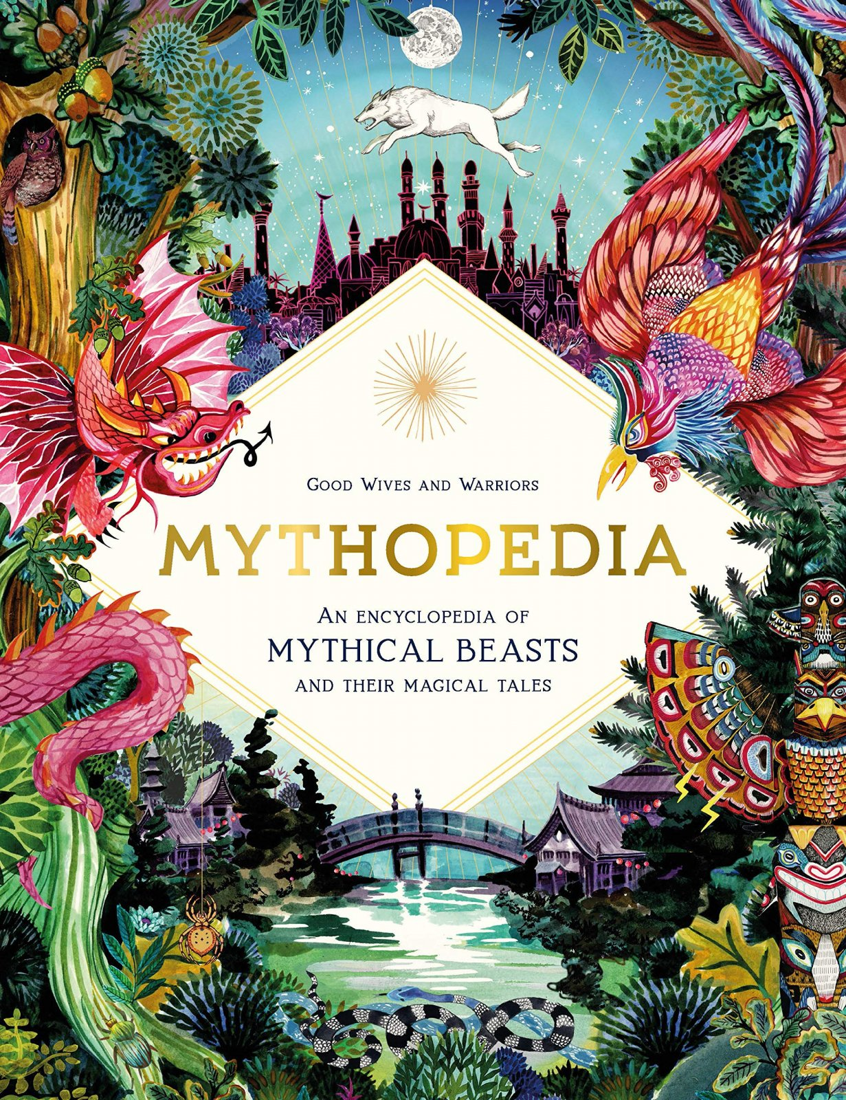 Mythopedia - An Encyclopedia of Mythical Beasts and Their Magical Tales by Good Wives and Warriors