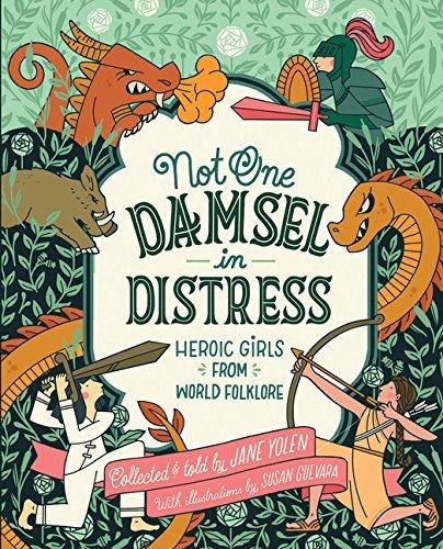 Not One Damsel In Distress: Heroic Girls From World Folklore by Jane Yolen