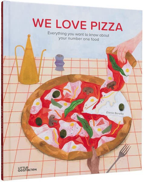 We Love Pizza: Everything You Want To Know About Your Number One Food by Elenia Beretta