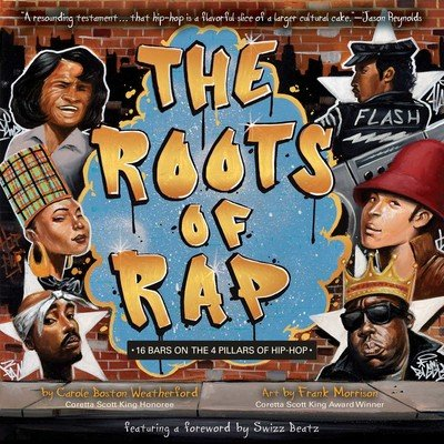The Roots Of Rap - 16 Bars on the 4 Pillars of Hip-Hop by Carole Boston Weatherford