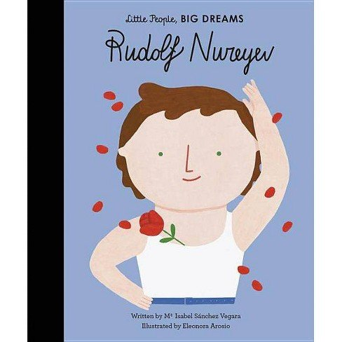 Little People, Big Dreams: Rudolf Nureyev By Ma Isabel Sanchez Vegara