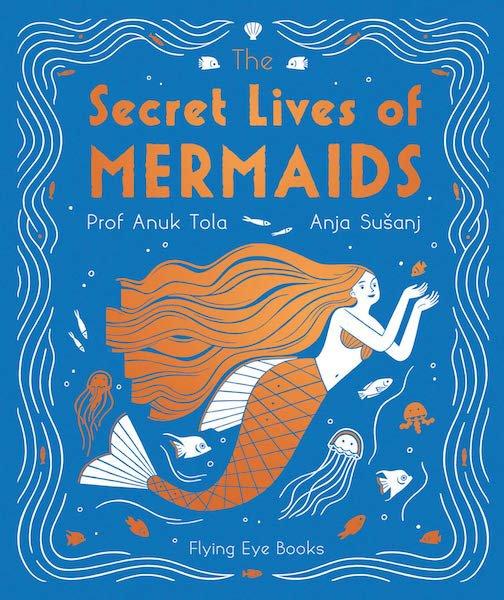 The Secret Lives of Mermaids by Professor Anuk Tola