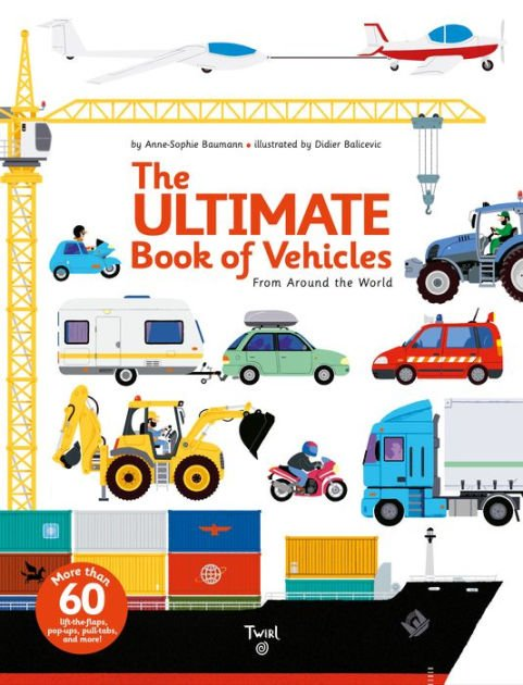 The Ultimate Book Of Vehicles From Around The World by Anne-Sophie Baumann