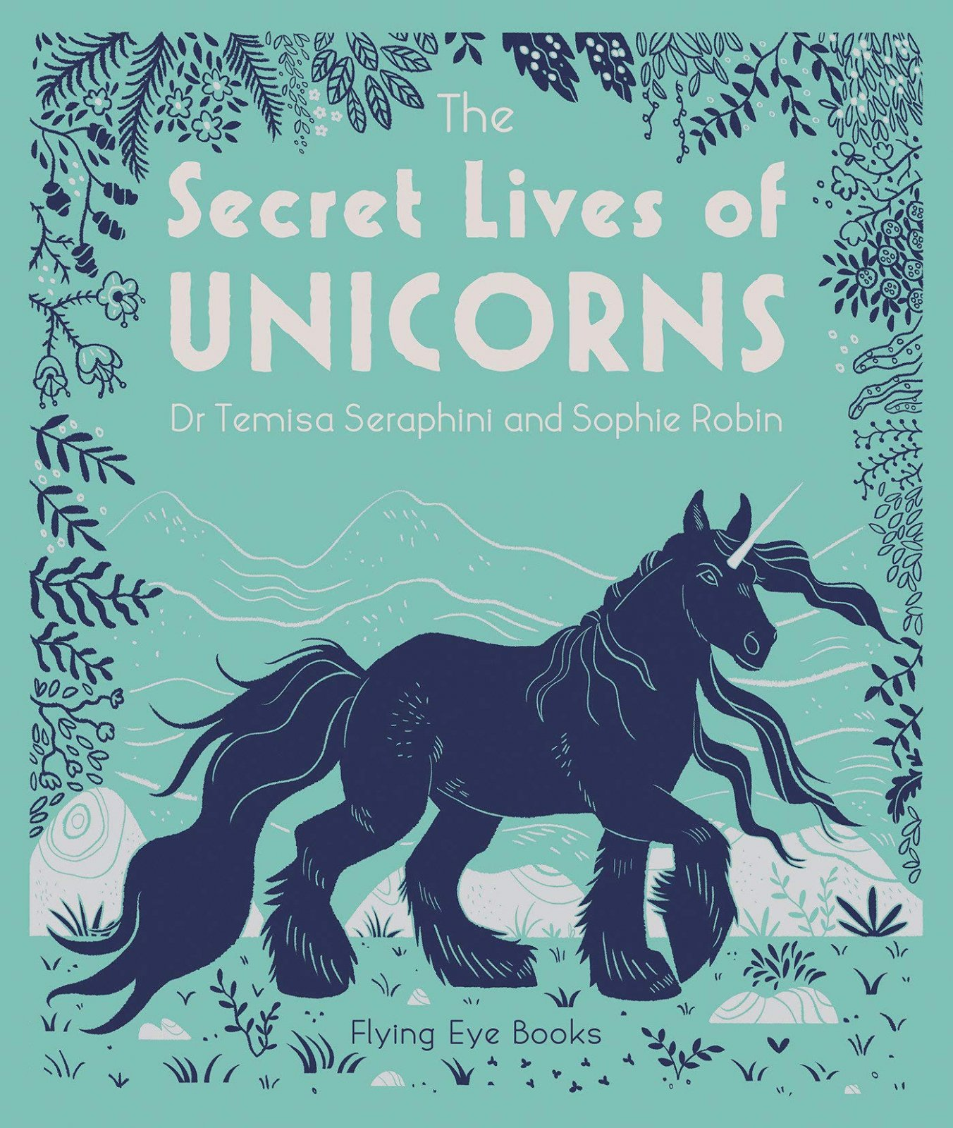 Secret Lives of Unicorns by Dr. Temisa Seraphini and Sophie Robin