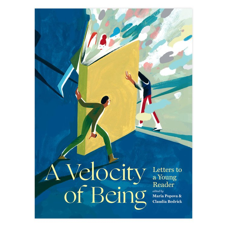 A Velocity of Being by Maria Popova  and Claudia Bedrick