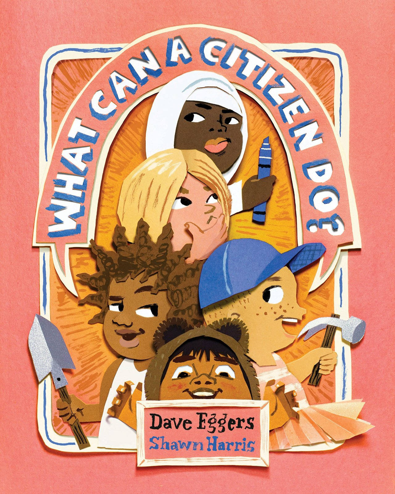 What Can A Citizen Do? by Dave Eggers and Shawn Harris