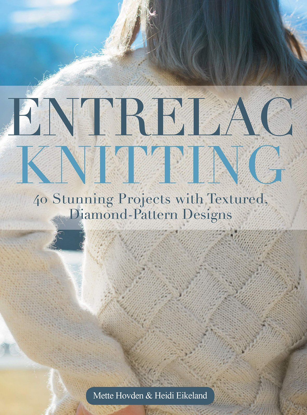 Entrelac Knitting: 40 Stunning Projects with Textured, Diamond-Pattern Designs