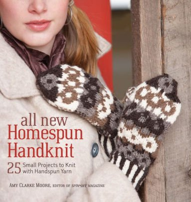 All New Homespun Handknit:  25 Small Projects for Knit with Handspun Yarn