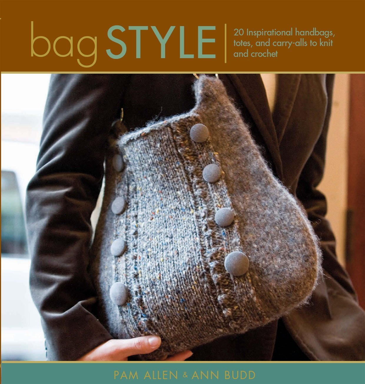 Bag Style: 20 Inspirational Handbags, Totes, and Caryy-Alls to Knit and Crochet
