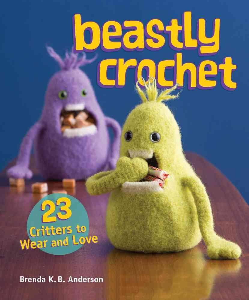 Beastly Crochet: 23 Critters to Wear and Love