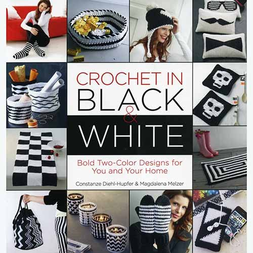 Crochet in Black & White: Bold Two-COlor Designs for You and Your Home