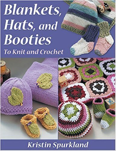 Blankets, Hats, and Booties To Knit and Crochet