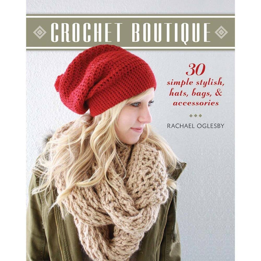 Crochet Boutique: 30 Simple Stylish Hats, Bags & Accessories