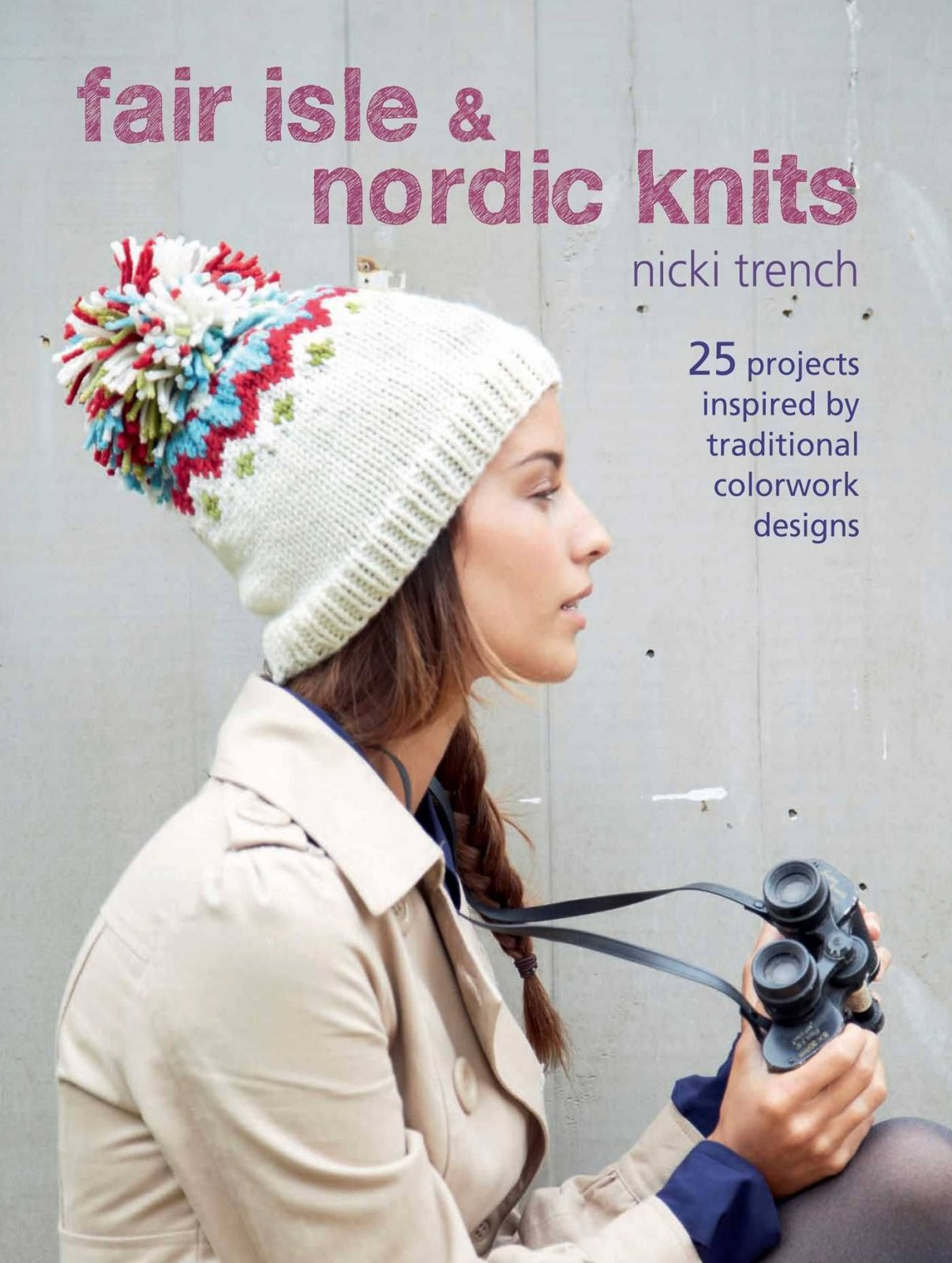 Fair Isle & Nordic Knits: 25 Projects Inspired by Traditional Colorwork