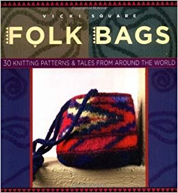 Folk Bags: 30 Knitting Patterns & Tales from Around the World