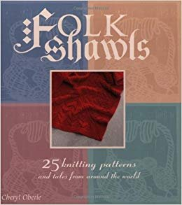Folk Shawls: 25 Knitting Patterns and Tales from Around the World
