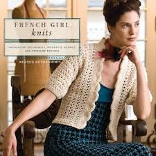 French Girl Knits: Innovative Techniques, Romantic Details and Feminine Designs