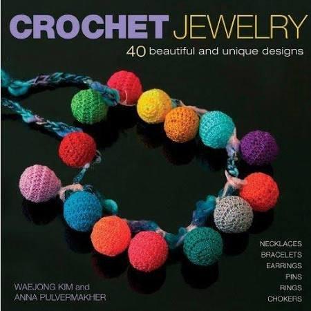 Crochet Jewelry: 40 Beautiful and Unique Designs