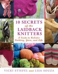 10 Secrets of LaidBack Knitters: A Guide to Holistic Knitting, Yarn, and Life