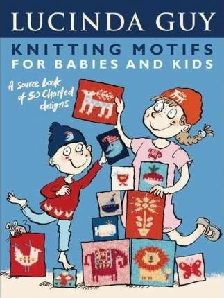 Knitting Motifs for Babies & Kids: A Source Book of 50 Charted Designs