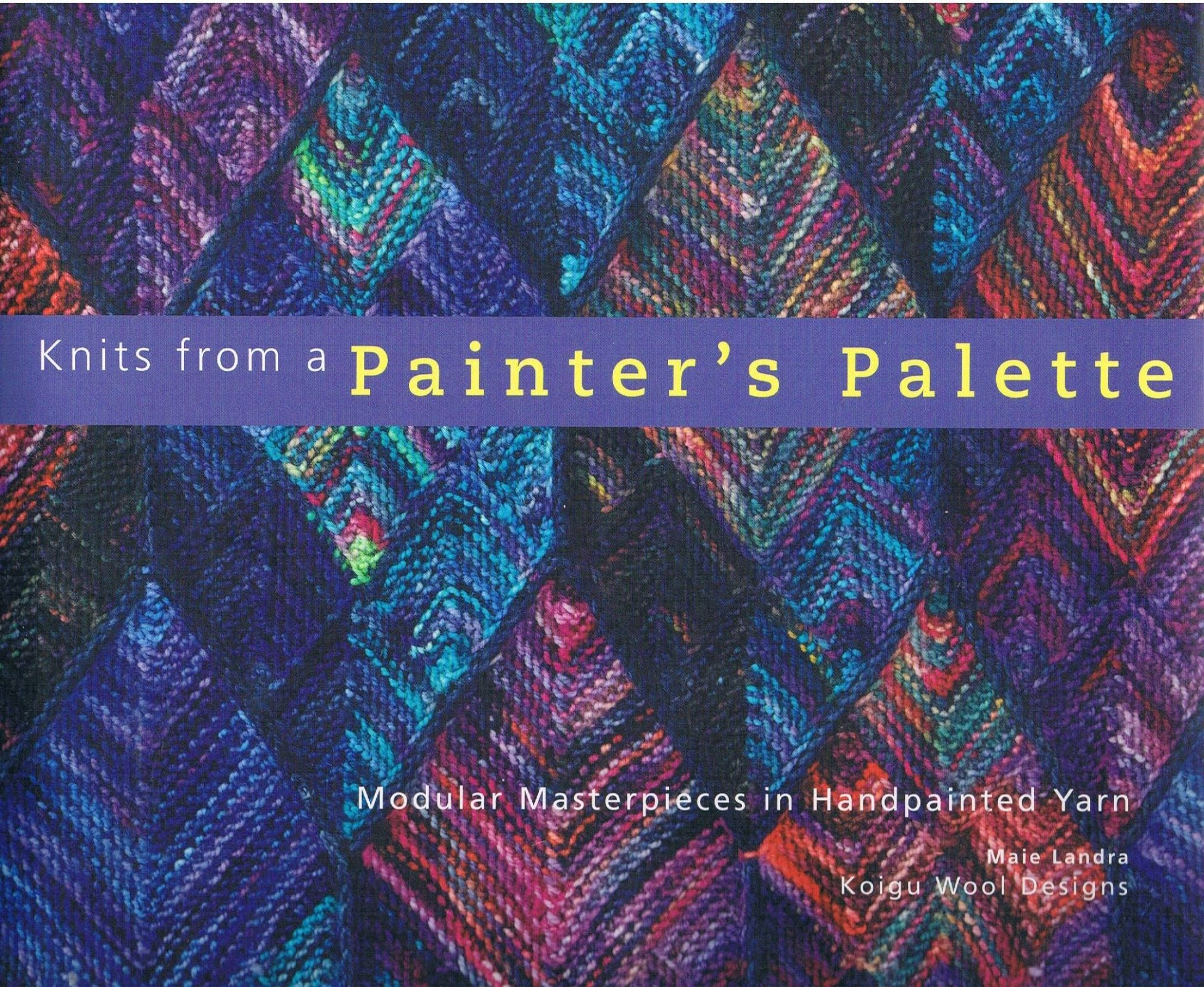 Knits from a Painter's Palette: Modular Masterpieces in Handpainted Yarns  (hardcover)