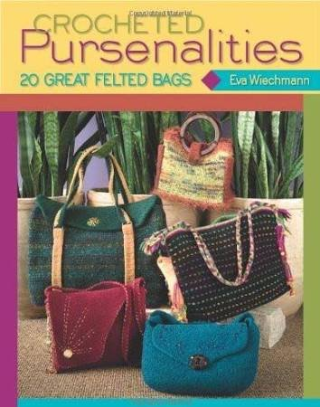 Crocheted Pursenalities: 20 Great Felted Bags