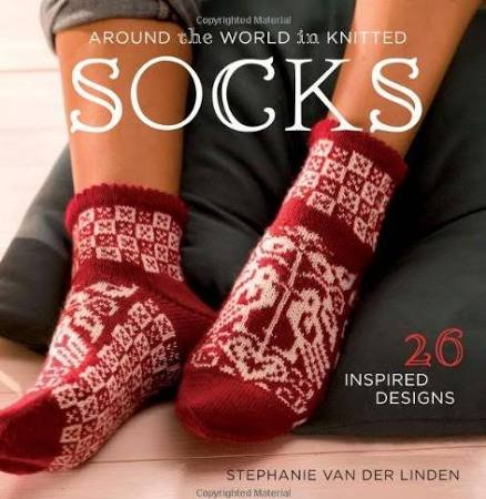 Around the World in Knitted Socks: 26 Inspired Designs
