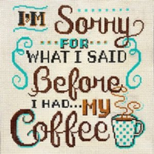I'M SORRY FOR WHAT I SAID BEFORE COFFEE by Alice Peterson  STITCH GUIDE AP2961sg