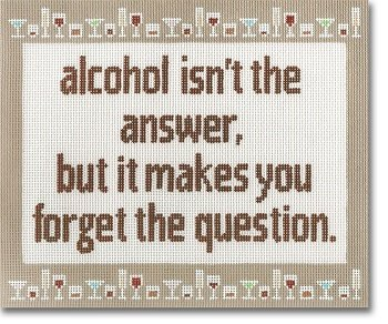 CBKEGSS48 ALCOHOL ISN'T THE ANSWER by CBK NEEDLEPOINT