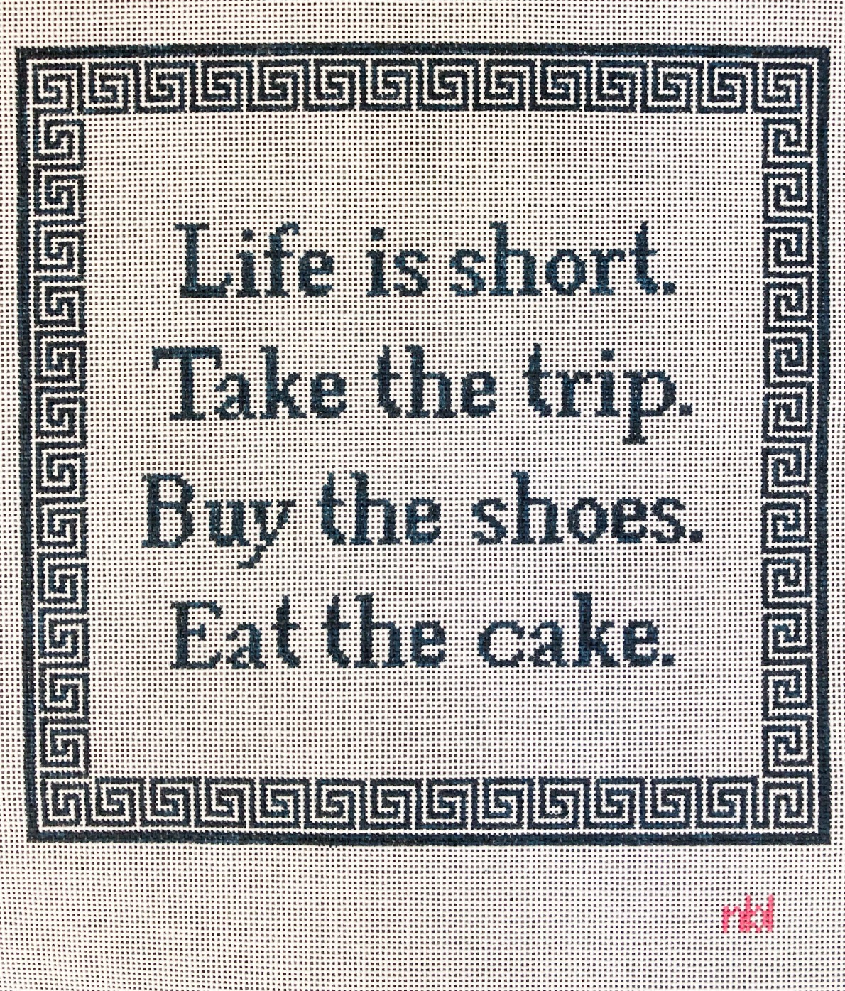 Needlepoint by Laura Life is Short....