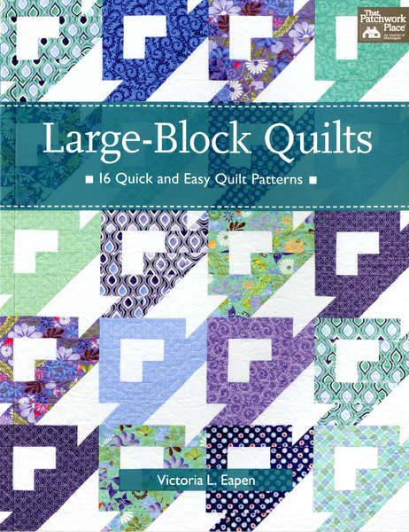 Large Block Quilts 16 Quick And Easy Quilt Patterns By Victoria L