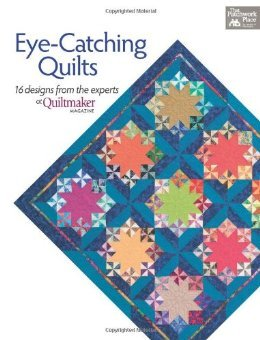 Eye Catching Quilts 16 Designs from the experts at Quiltmaker