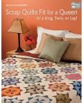 Scrap Quilts Fit for a Queen - Or a King Twin or Lap