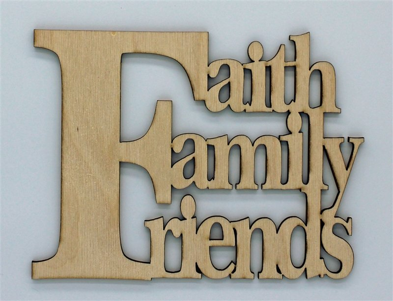 Faith Family Friends Wood Quote