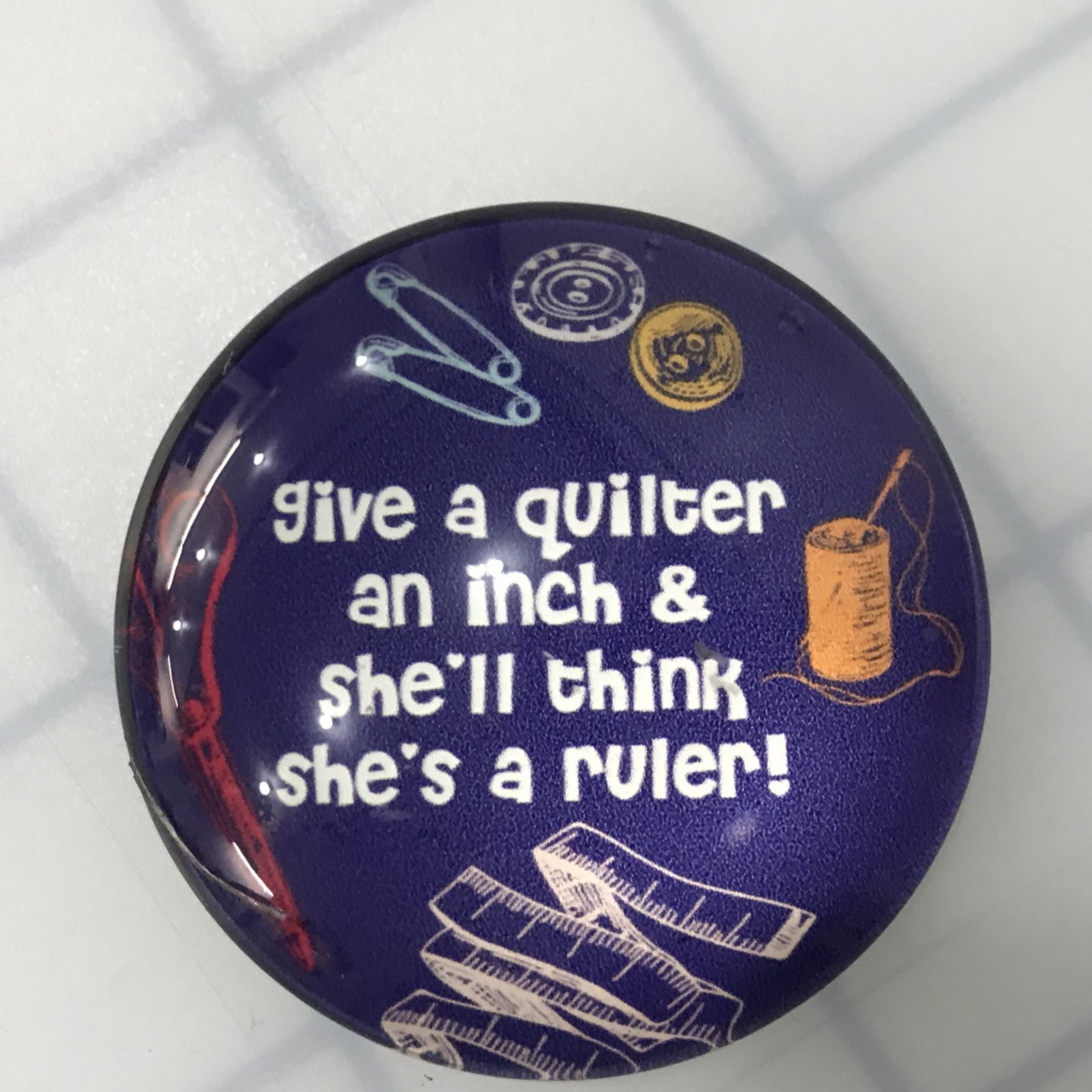 Glass Magnet - Give a Quilter an Inch and she will think she is a Ruler