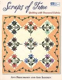 Scraps of Time: Quilting With Treasured Fabrics
