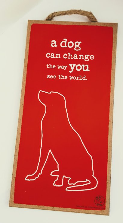 A Dog Can Change the Way You See the World Wood Plaque