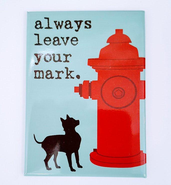Always Leave Your Mark  Dog Magnet