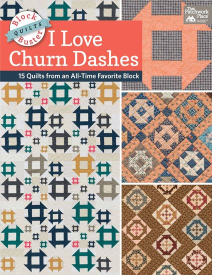 Block-Buster Quilts - I Love Churn Dashes - 15 Quilts from an All-Time Favorite Block By Karen M. Burns