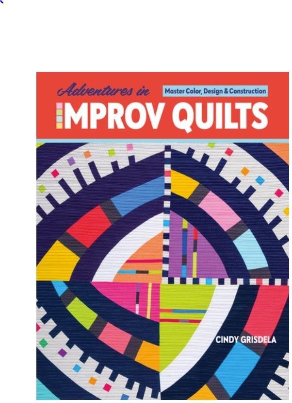 Adventures in Improv Quilts by Cindy Grisdela