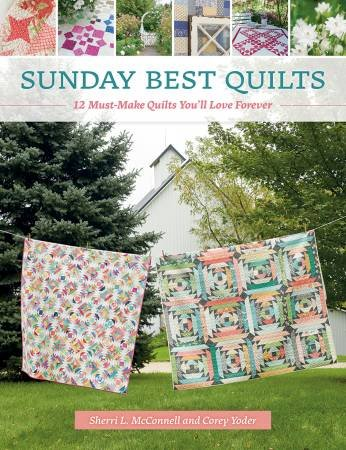 Sunday Best Quilts Book by Sherri McConnell and Corey Yoder 96 pg
